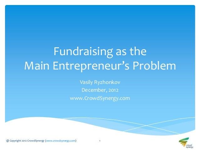 Fundraising as the             Main Entrepreneur's Problem                                                 Vasily Ryzhonko...