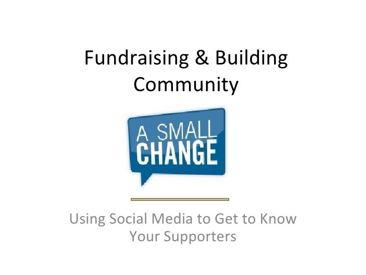 Fundraising & Building Community Using Social Media to Get to Know Your Supporters
