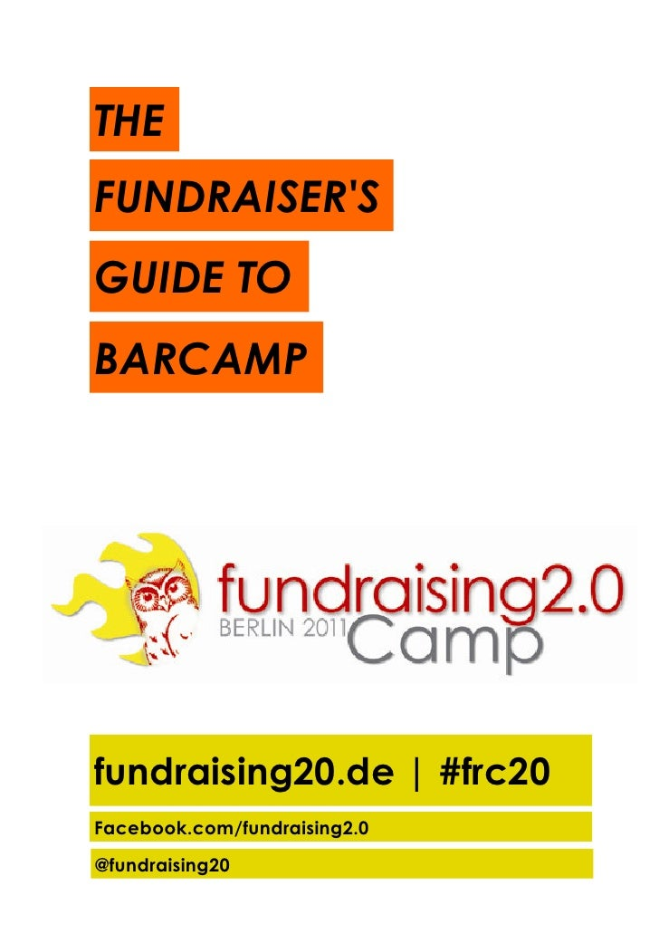 THE FUNDRAISER'S GUIDE TO BARCAMP     fundraising20.de | #frc20 Facebook.com/fundraising2.0 @fundraising20