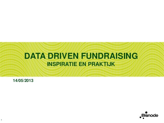 DATA DRIVEN FUNDRAISINGINSPIRATIE EN PRAKTIJK14/05/20131