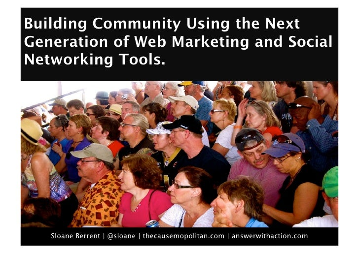 Building Community Using the Next Generation of Web Marketing and Social Networking Tools.         Sloane Berrent | @sloan...