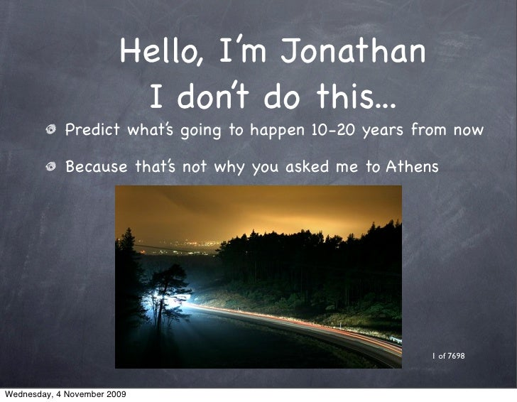 Hello, I'm Jonathan                          I don't do this...             Predict what's going to happen 10-20 years fro...