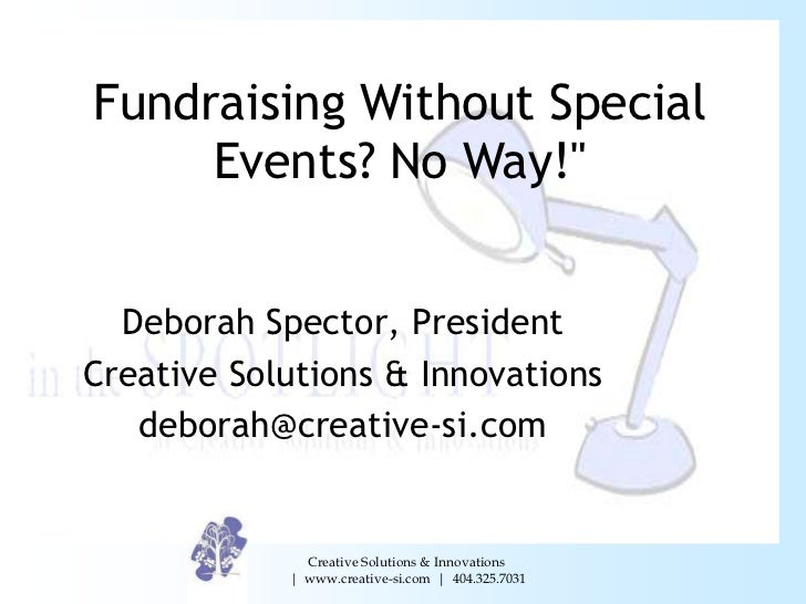 "Fundraising Without Special     Events? No Way!""  Deborah Spector, PresidentCreative Solutions & Innovations   deborah@cre..."