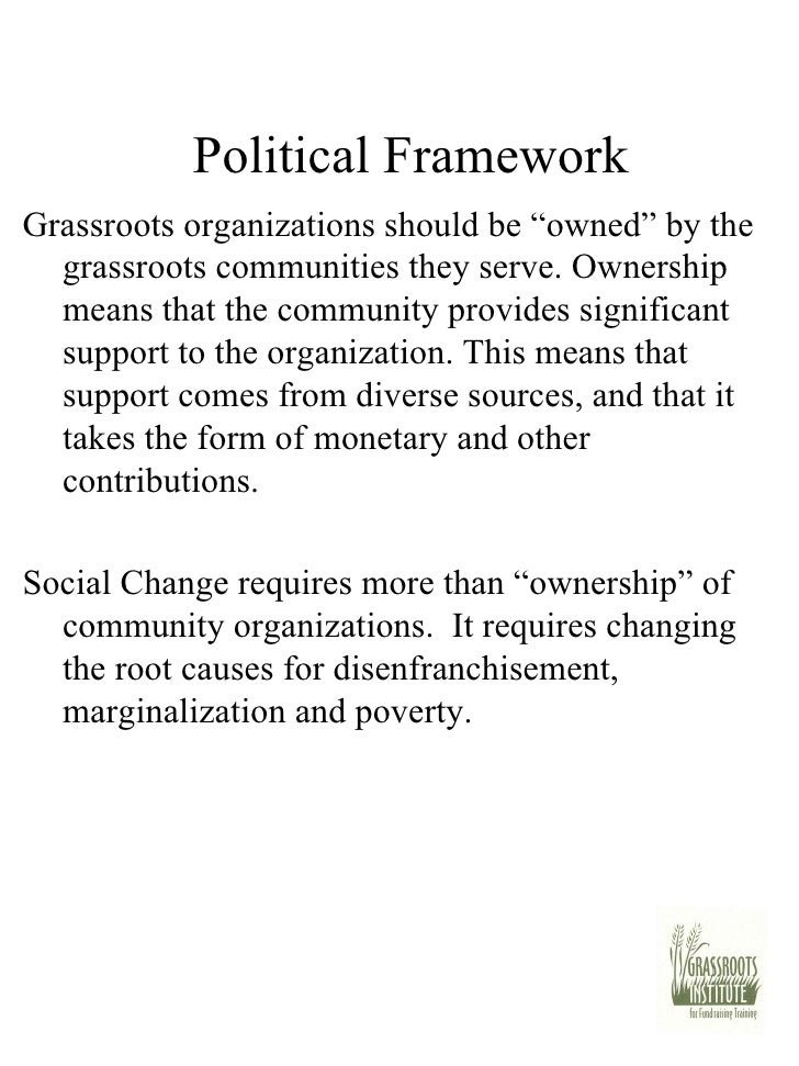 "Political Framework <ul><li>Grassroots organizations should be ""owned"" by the grassroots communities they serve. Ownership..."