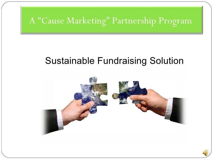 "Sustainable Fundraising Solution A ""Cause Marketing"" Partnership Program"