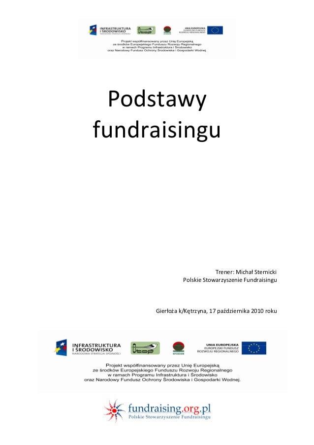 Podstawy fundraisingu  Trener: Michał Sternicki Polskie Stowarzyszenie Fundraisingu  Gierłoża k/Kętrzyna, 17 października ...