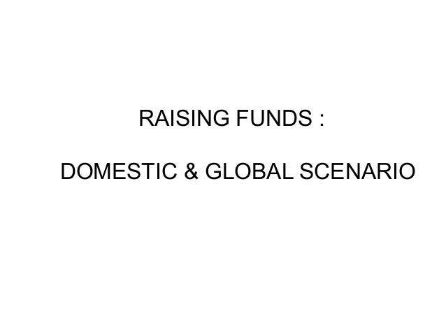 RAISING FUNDS : DOMESTIC & GLOBAL SCENARIO