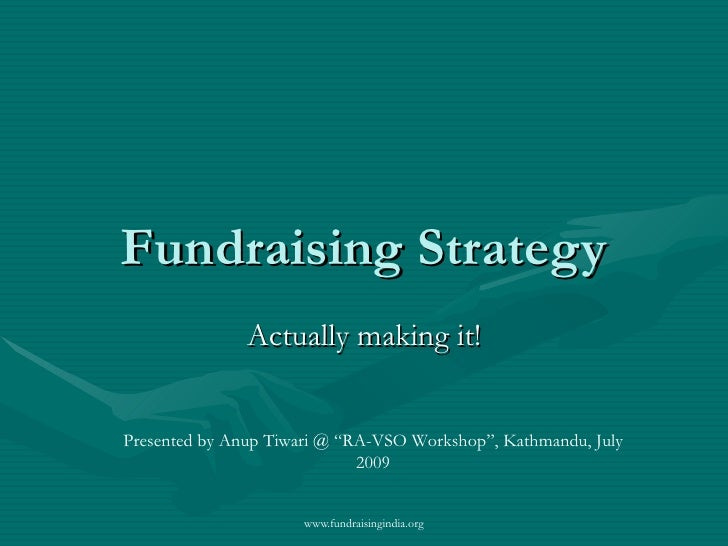 "Fundraising Strategy Actually making it! Presented by Anup Tiwari @ ""RA-VSO Workshop"", Kathmandu, July 2009"