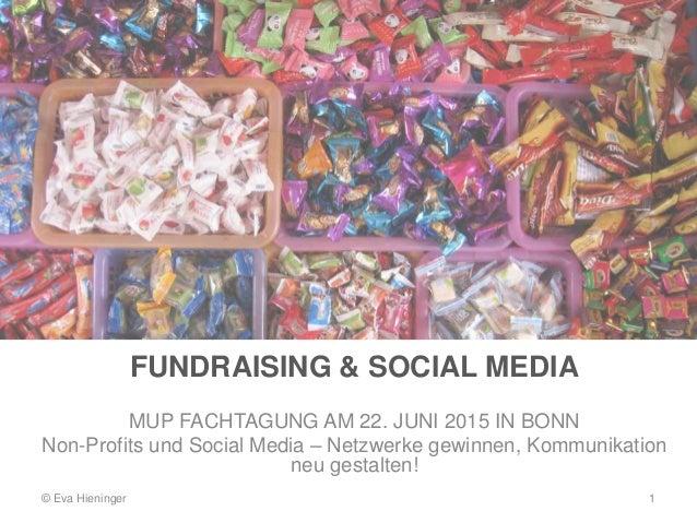 FUNDRAISING & SOCIAL MEDIA MUP FACHTAGUNG AM 22. JUNI 2015 IN BONN Non-Profits und Social Media – Netzwerke gewinnen, Komm...