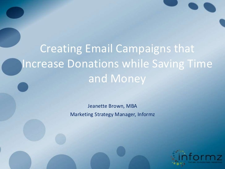 Creating Email Campaigns thatIncrease Donations while Saving Time              and Money                Jeanette Brown, MB...