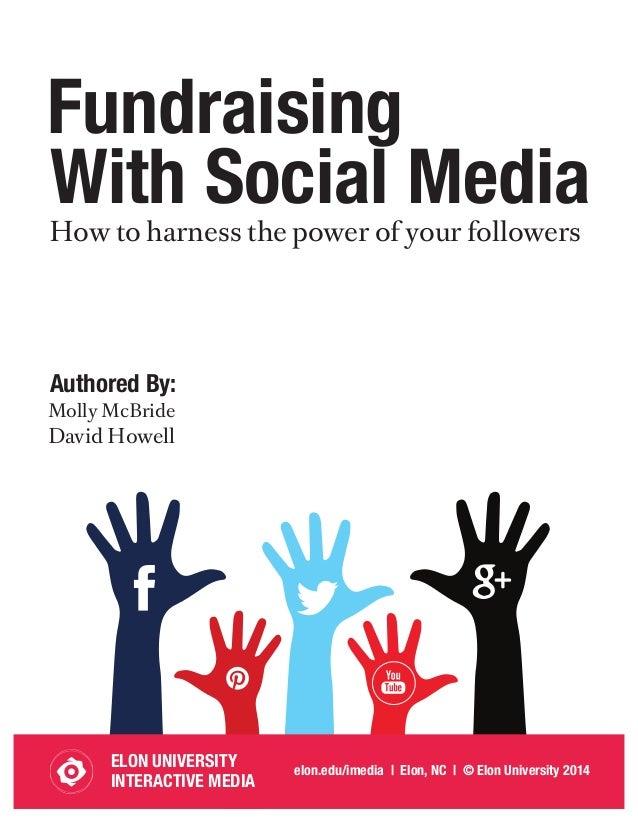 ELON UNIVERSITY INTERACTIVE MEDIA elon.edu/imedia | Elon, NC | © Elon University 2014 Fundraising With Social Media How to...
