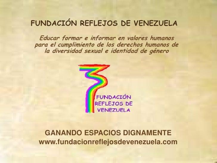 FUNDACIÓN REFLEJOS DE VENEZUELA  Educar formar e informar en valores humanos para el cumplimiento de los derechos humanos ...