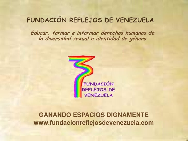 FUNDACIÓN REFLEJOS DE VENEZUELA<br />Educar, formar e informar derechos humanos de la diversidad sexual e identidad de gén...