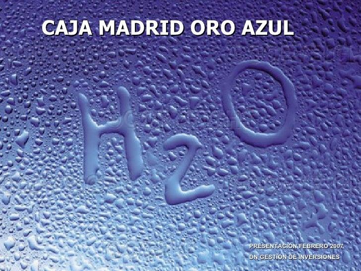 CAJA MADRID ORO AZUL PRESENTACIÓN FEBRERO 2007 DN GESTIÓN DE INVERSIONES