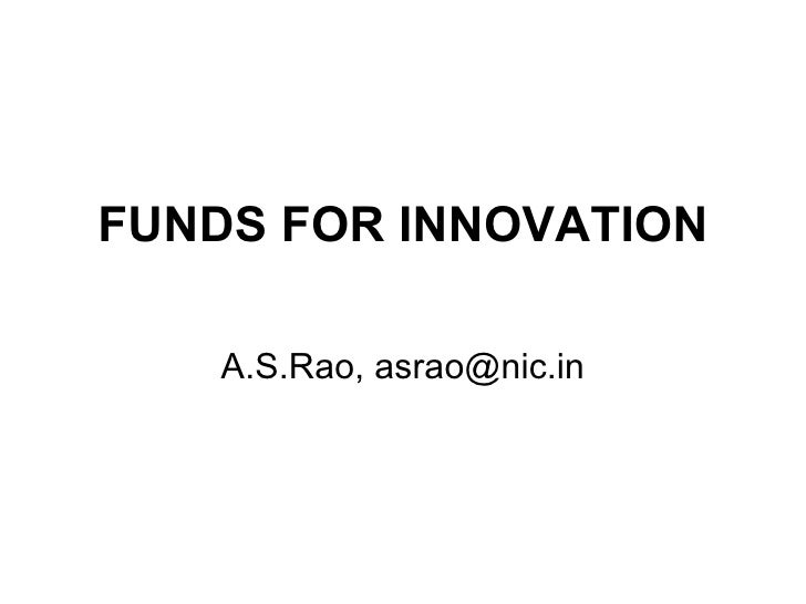 FUNDS FOR INNOVATION A.S.Rao, asrao@nic.in