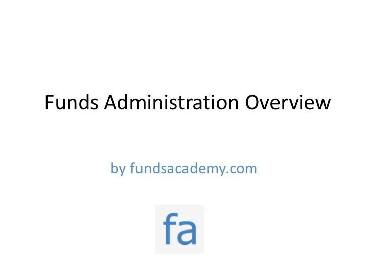 Funds administration overview