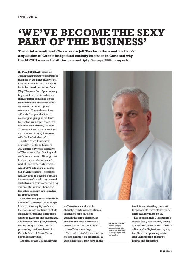 May 2014 interview TAKE THE LEAD: Tessler hopes Clearstream will play a leading role in adapting to any new rules. to Clea...