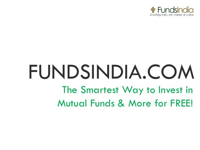 FUNDSINDIA.COM   The Smartest Way to Invest in  Mutual Funds & More for FREE!