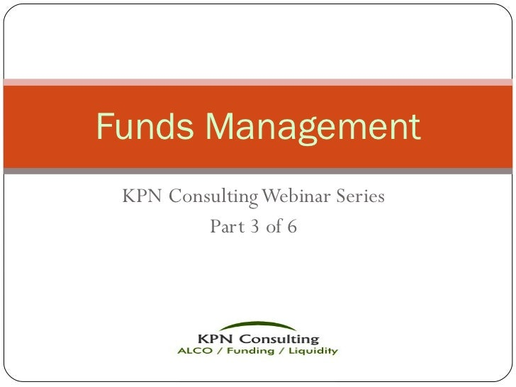 KPN Consulting Webinar Series Part 3 of 6 Funds Management