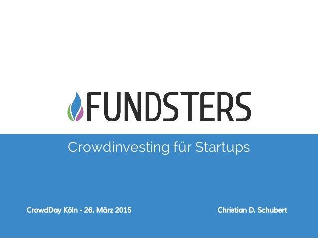 Crowdinvesting für Startups CrowdDay Köln - 26. März 2015 Christian D. Schubert
