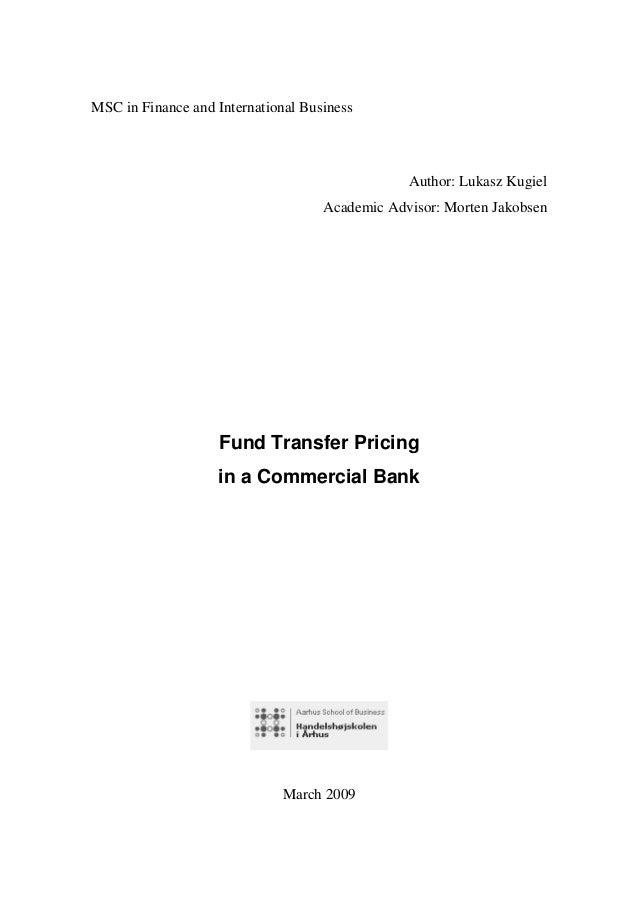 MSC in Finance and International Business Author: Lukasz Kugiel Academic Advisor: Morten Jakobsen Fund Transfer Pricing in...