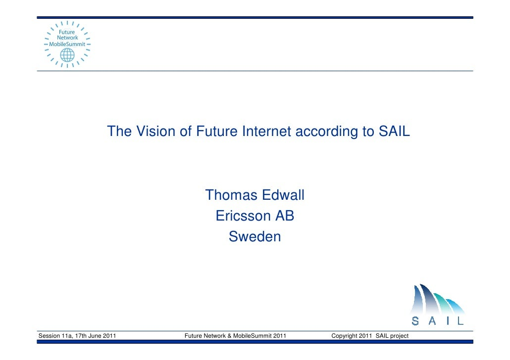 The Vision of Future Internet according to SAIL                                         Thomas Edwall                     ...