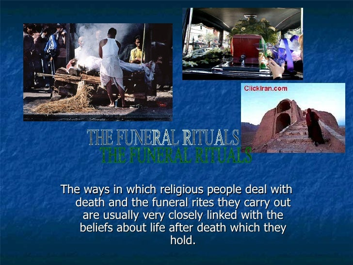 The ways in which religious people deal with death and the funeral rites they carry out are usually very closely linked wi...