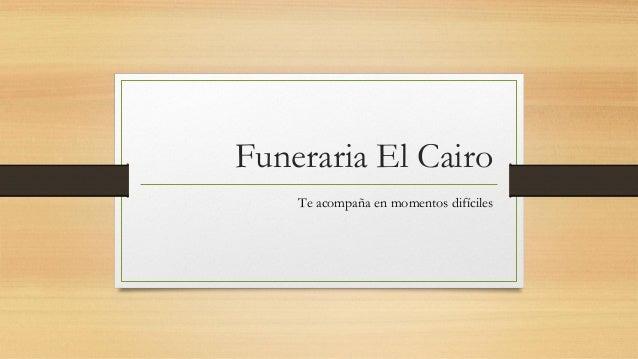 Funeraria El Cairo Te acompaña en momentos difíciles