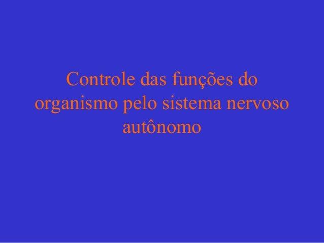 Controle das funções doorganismo pelo sistema nervoso          autônomo