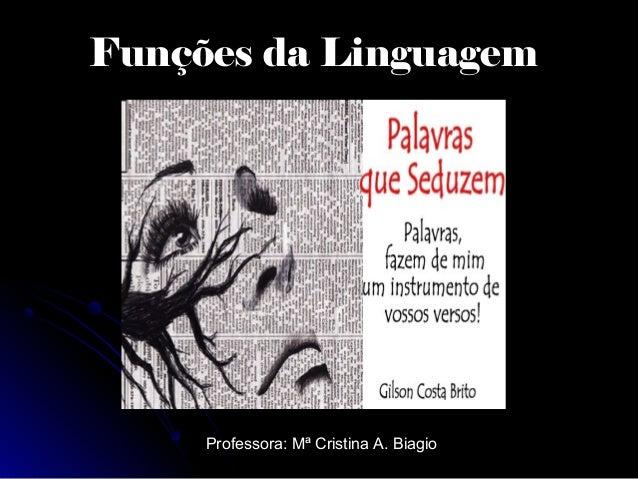 Funções da Linguagem  Professora: Mª Cristina A. Biagio