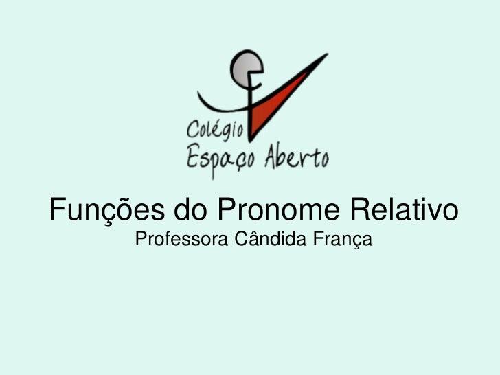Funções do Pronome Relativo      Professora Cândida França