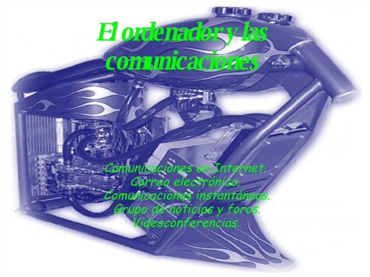 El ordenador y las comunicaciones Comunicaciones en Internet. Correo electrónico.  Comunicaciones instantáneas.  Grupo de ...