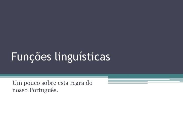Funções linguísticasUm pouco sobre esta regra donosso Português.