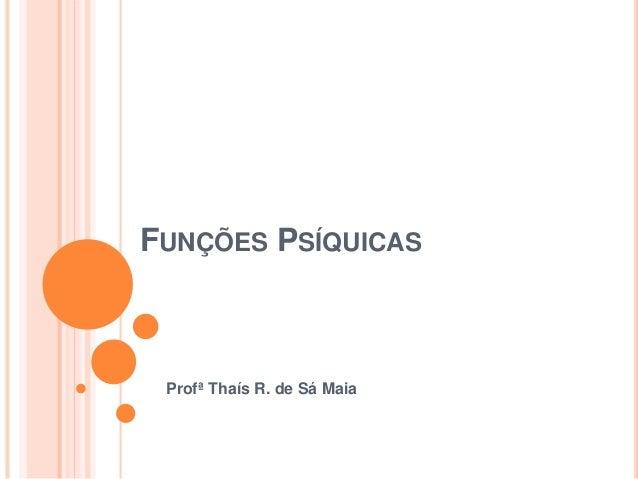FUNÇÕES PSÍQUICAS Profª Thaís R. de Sá Maia
