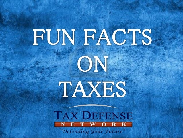 Fun Facts on Taxes  Tax Defense Network