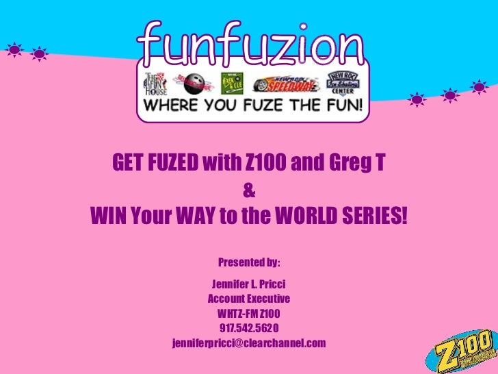 GET FUZED with Z100 and Greg T                &WIN Your WAY to the WORLD SERIES!                 Presented by:            ...