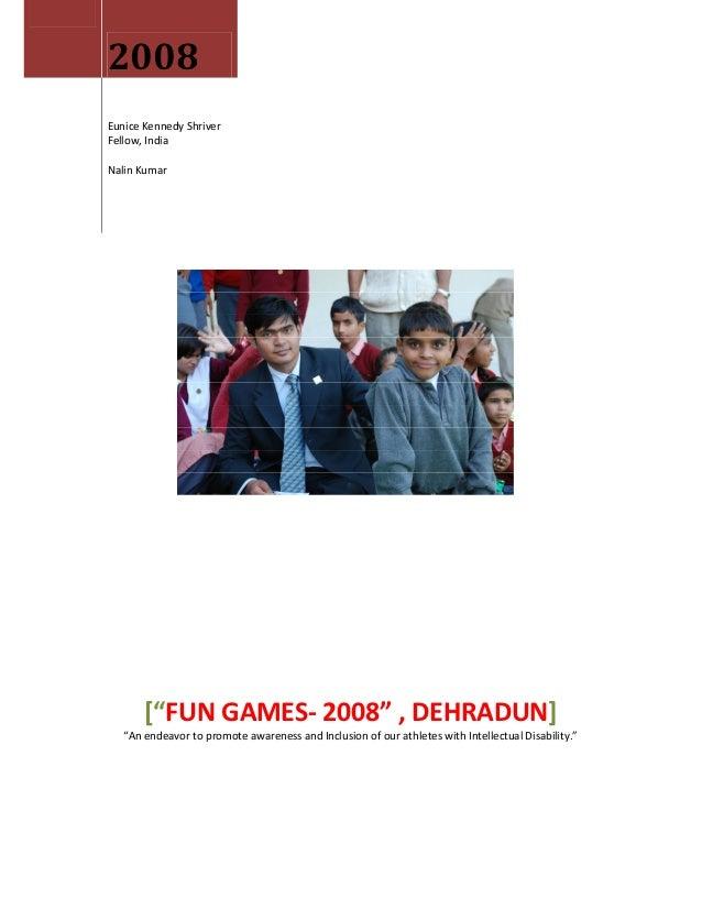 "2008Eunice Kennedy ShriverFellow, IndiaNalin Kumar       [""FUN GAMES- 2008"" , DEHRADUN]   ""An endeavor to promote awarenes..."