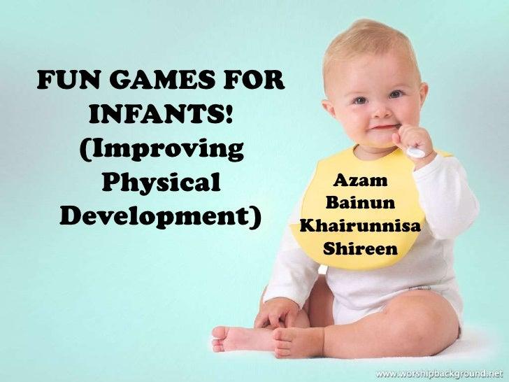 FUN GAMES FOR   INFANTS!  (Improving    Physical       Azam                  Bainun Development)   Khairunnisa            ...