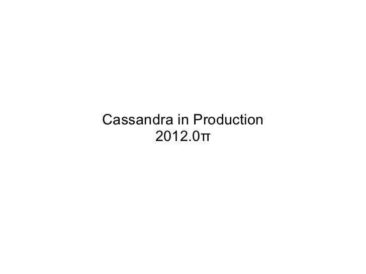 Cassandra in Production      2012.0π