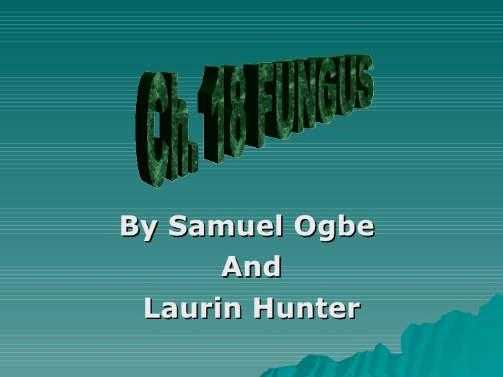 By Samuel Ogbe  And Laurin Hunter Ch. 18 FUNGUS