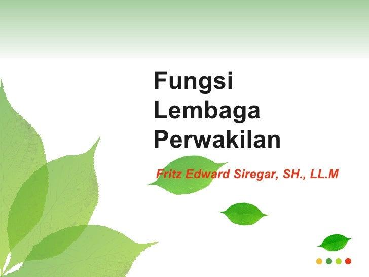 Fungsi Lembaga Perwakilan Fritz Edward Siregar, SH., LL.M