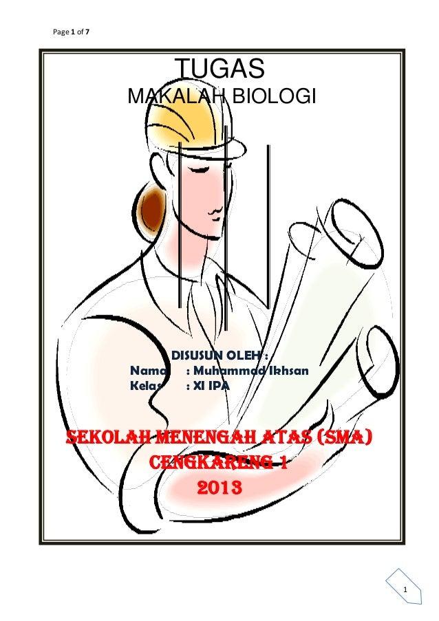 Page 1 of 7 1 TUGAS MAKALAH BIOLOGI DISUSUN OLEH : Nama : Muhammad Ikhsan Kelas : XI IPA SEKOLAH MENENGAH ATAS (SMA) CENGK...