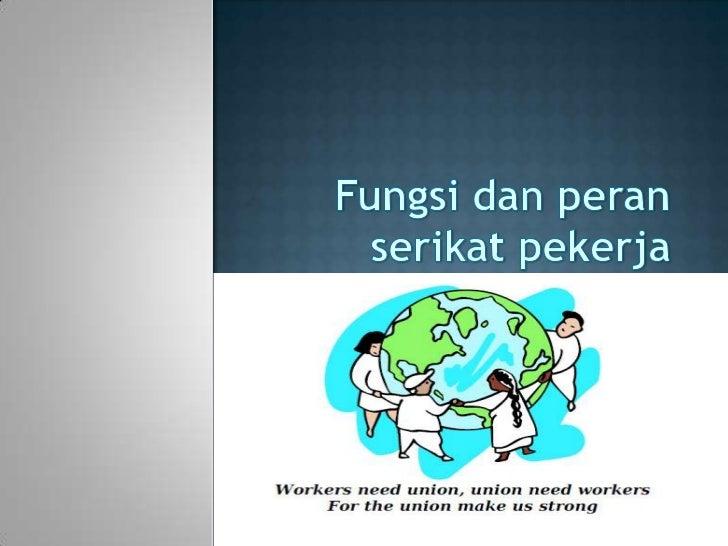 Fungsi dan peran serikat pekerja