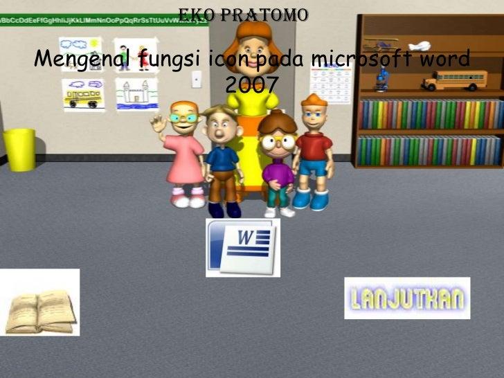 Eko pratomoMengenal fungsi icon pada microsoft word                                        .                  2007
