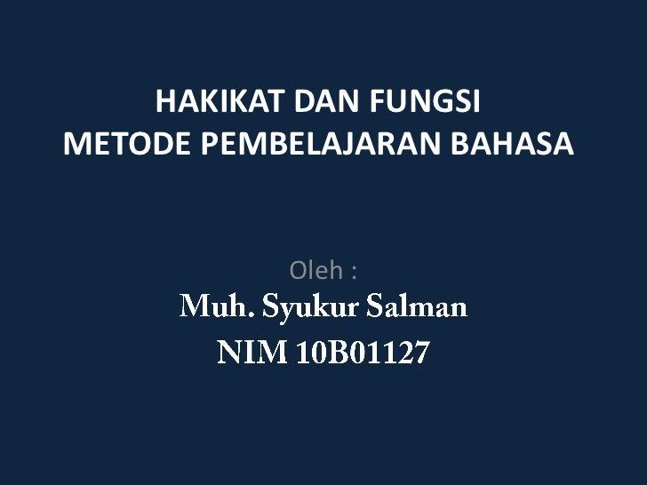 HAKIKAT DAN FUNGSIMETODE PEMBELAJARAN BAHASA           Oleh :
