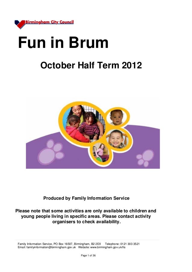 Fun in Brum                October Half Term 2012                  Produced by Family Information ServicePlease note that ...