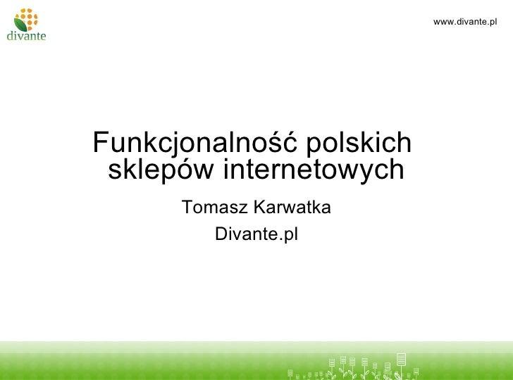 Tytuł prezentacji Funkcjonalność polskich  sklepów internetowych Tomasz Karwatka Divante.pl
