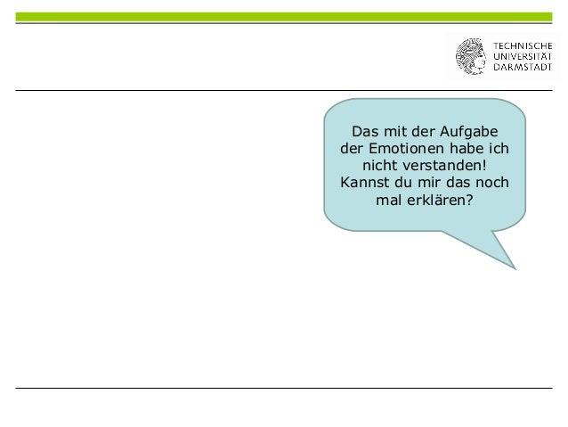 Das mit der Aufgabeder Emotionen habe ichnicht verstanden!Kannst du mir das nochmal erklären?