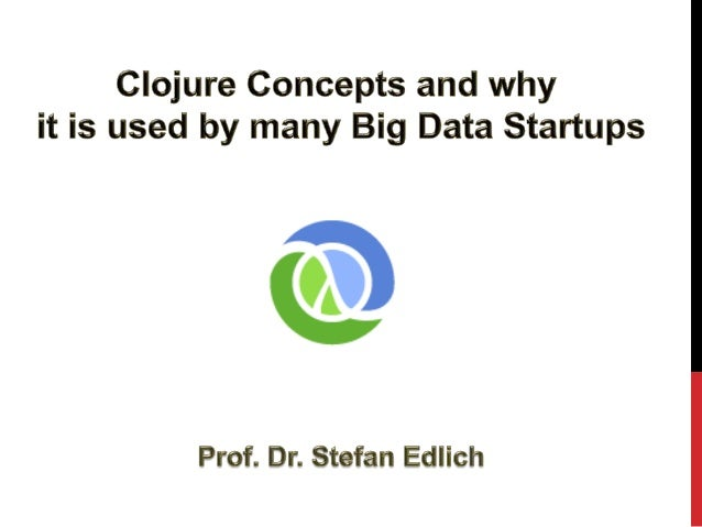 Introduction to Clojure and why it's hot for Sart-Ups
