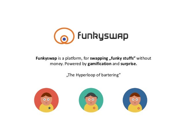"""Funkyswap is a platform, for swapping """"funky stuffs"""" without money. Powered by gamification and surprise. """"The Hyperloop o..."""
